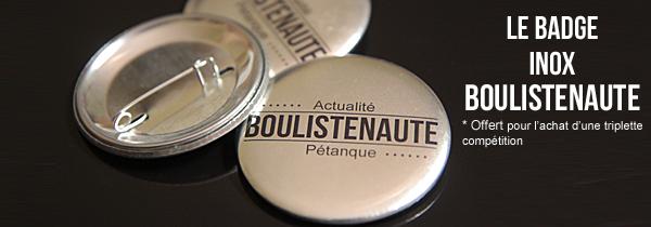 Le Badge Inox Boulistenaute offert pour l'achat d'une triplette de boules de pétanque compétition